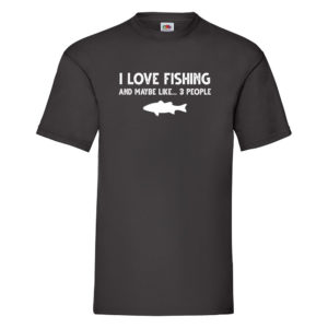 I Love Fishing, and Maybe Like 3 People? – Black Adult Printed Tshirt