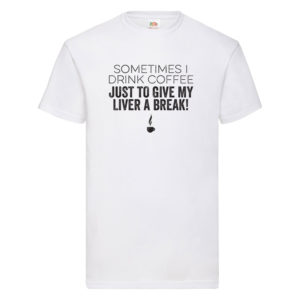 Sometimes I Drink Coffee – White Adult Printed Tshirt