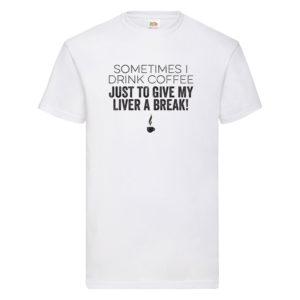 Sometimes I Drink Coffee – White Adult Printed Tshirt
