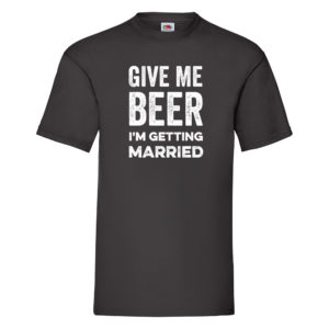 Give Me Beer, I'm Getting Married – Black Adult Printed Tshirt