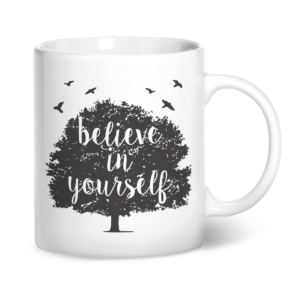 Believe in Yourself – Tree Design – Printed Mug