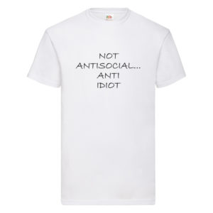 Not Antisocial… Anti Idiot – White Adult Printed Tshirt