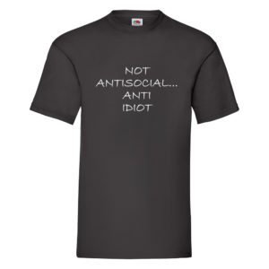 Not Antisocial… Anti Idiot – Black Adult Printed Tshirt