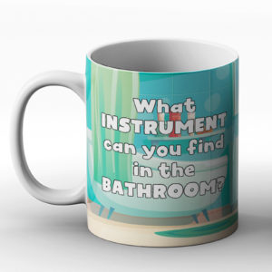 What instrument can you find in the bathroom? Toothpaste joke – Printed Mug