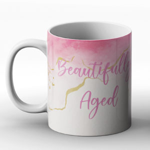 Beautifully Aged – Printed Mug