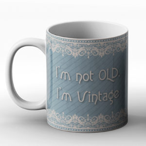 I'm not old, I'm vintage – Printed Mug