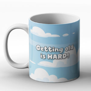 Getting old is hard – Printed Mug