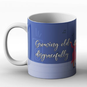 Growing old disgracefully – Printed Mug