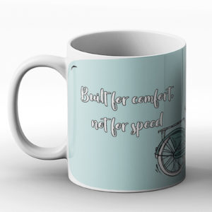 Built for comfort – Printed Mug