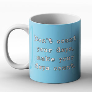 Don't count your days – Printed Mug