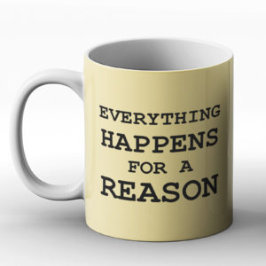 Everything happens for a reason – Printed Mug