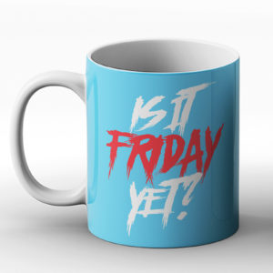 Is it Friday yet? – Printed Mug