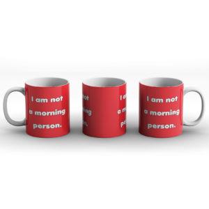 I am not a morning person – Printed Mug