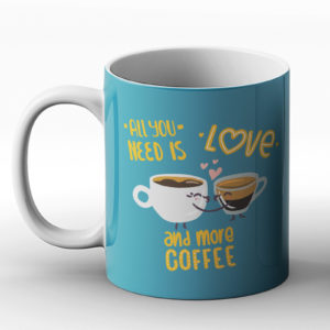 All you need is love and coffee – Printed Mug