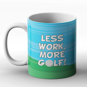 Less work, more golf! – Printed Mug