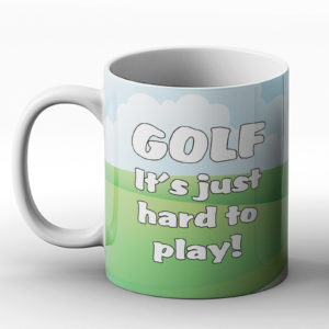 GOLF – It's just hard to play. – Printed Mug