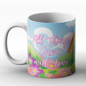 All things grow with love – Printed Mug