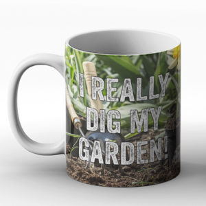 I really dig my garden! – Printed Mug