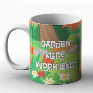 Garden more, work less – Printed Mug