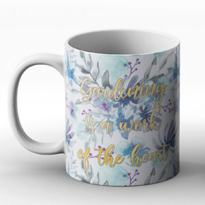Gardening is a work of the heart – Printed Mug