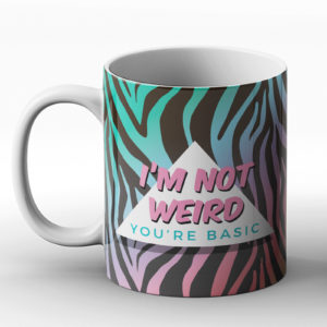 I'm not weird you're basic – Printed Mug