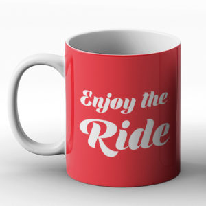 Enjoy the ride – Printed Mug