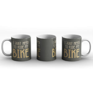 I just need to ride my bike – Printed Mug