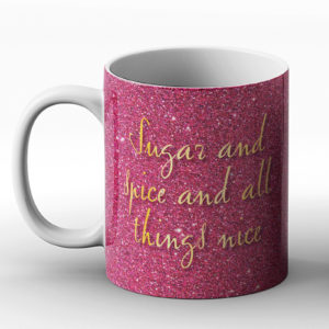 Sugar And Spice And All Things Nice – Printed Mug