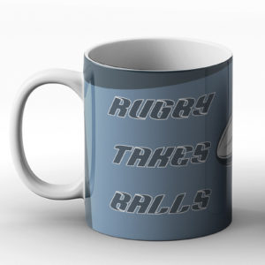 Rugby Takes Balls – Printed Mug