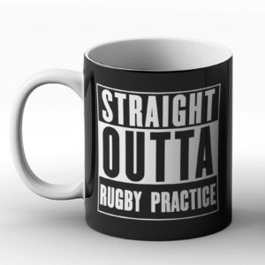 Straight Outta Rugby Practice – Printed Mug
