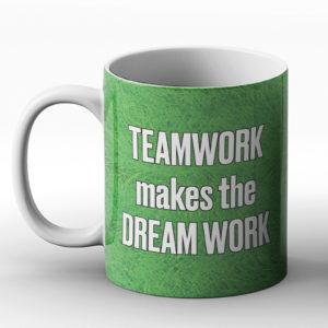 Teamwork Makes The Dream Work – Printed Mug