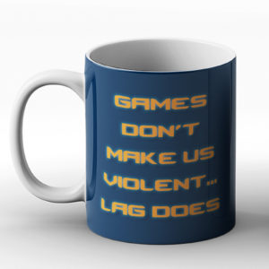 Games Don't Make Us Violent Lag Does – Printed Mug