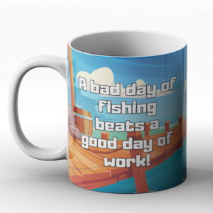 A Bad Day of Fishing Beats A Good Day of Work! – Printed Mug