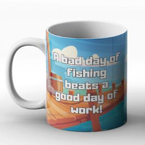 A Bad Day of Fishing Beats A Good Day of Work! – Printed Mug
