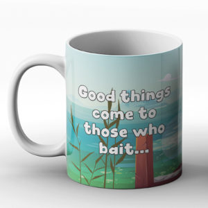 Good Things Come To Those Who Bait – Fishing Design – Printed Mug