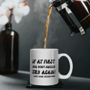 If At First You Don't Succeed, Try Again! – Love, Your Second Born – Printed Mug