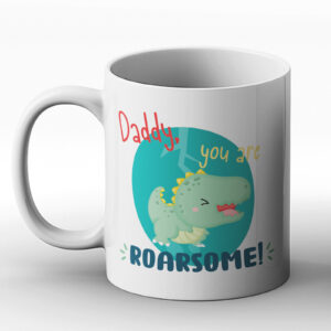 Daddy, You're Roarsome! Fathers Day Gift – Printed Mug