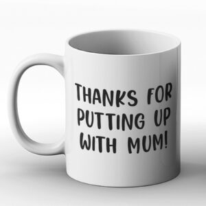 Thanks for putting up with Mum! – Funny Novelty Design – Printed Mug