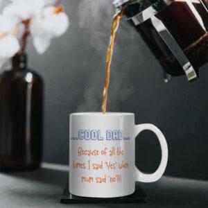 Cool Dad – Because Of All The Times I Said Yes When Mum Said No! – Printed Mug