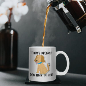 There's Probably Dog Hair in Here! – Printed Mug