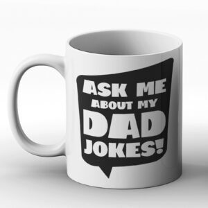 Ask Me About My Dad Jokes! Fathers Day Gift – Printed Mug