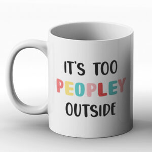 It's Too Peopley Outside Fun Design – Printed Mug