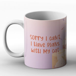 Sorry I can't I have Plans With My Cat Fun Design – Printed Mug