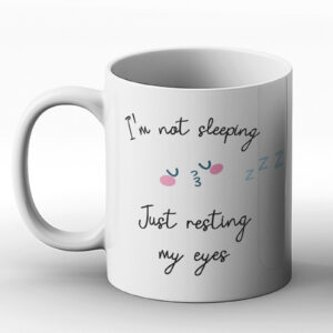 I'm Not Sleeping, Just Resting My Eyes Fun Design – Printed Mug
