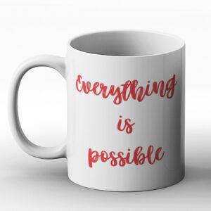 Everything Is Possible Fun Design – Printed Mug