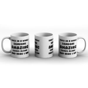 Once In A While Someone Amazing Comes Along And Here I Am Fun Design – Printed Mug