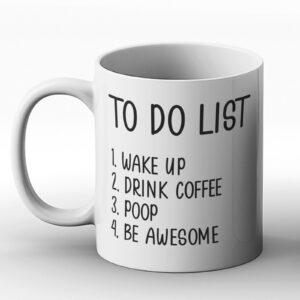 To Do List: Wake Up, Make Coffee, Poop, Be Awesome – Printed Mug