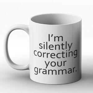 I'm Silently Correcting Your Grammar – Printed Mug