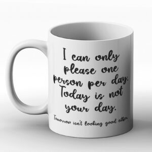 I Can Only Please One Person Per Day – Printed Mug
