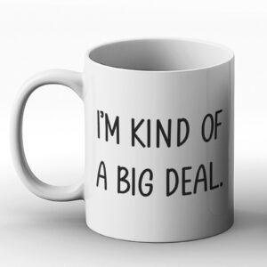 I'm Kind Of A Big Deal – Printed Mug